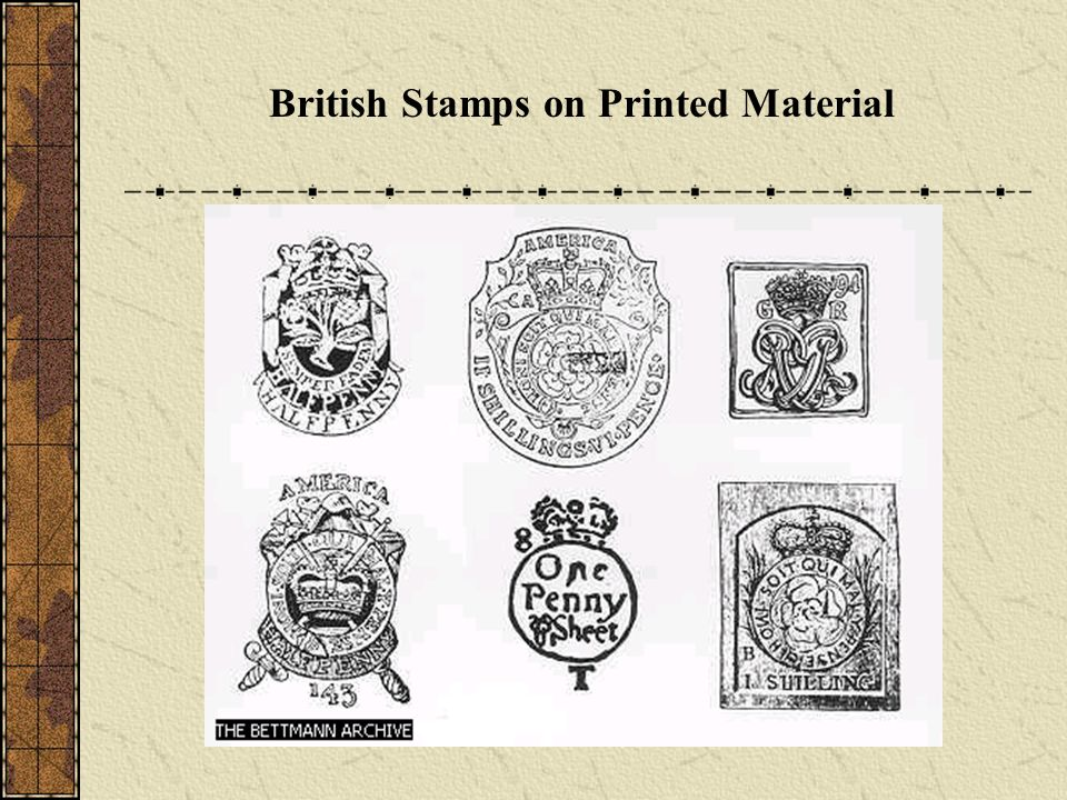 Causes of the Revolution Stamp Act (1765) Britain faced a huge war debt, needed $ Tax on all printed goods in the colonies A British stamp had to be applied to all printed items