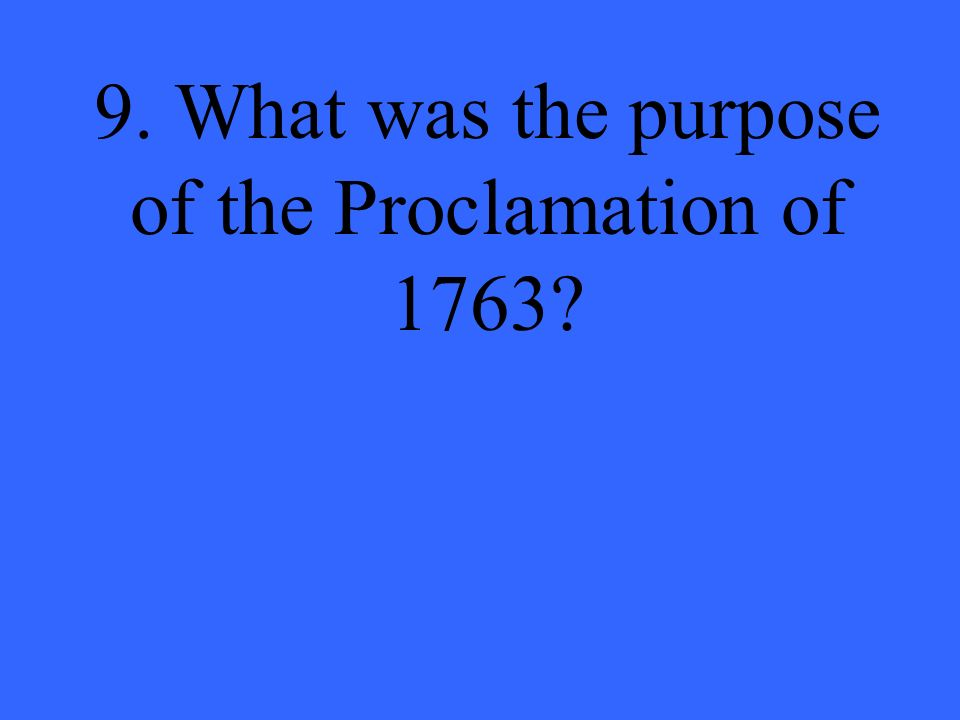 9. What was the purpose of the Proclamation of 1763