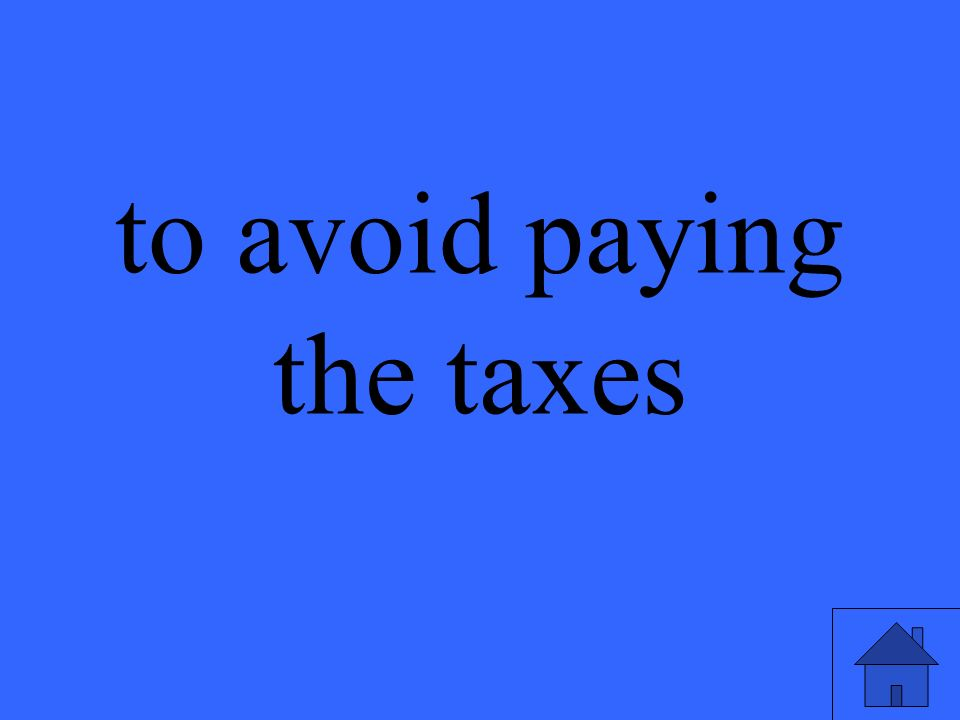 to avoid paying the taxes