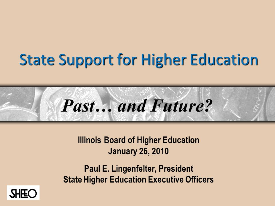 State Support for Higher Education Illinois Board of Higher Education January 26, 2010 Paul E.