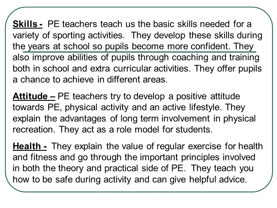 Skills - PE teachers teach us the basic skills needed for a variety of sporting activities.