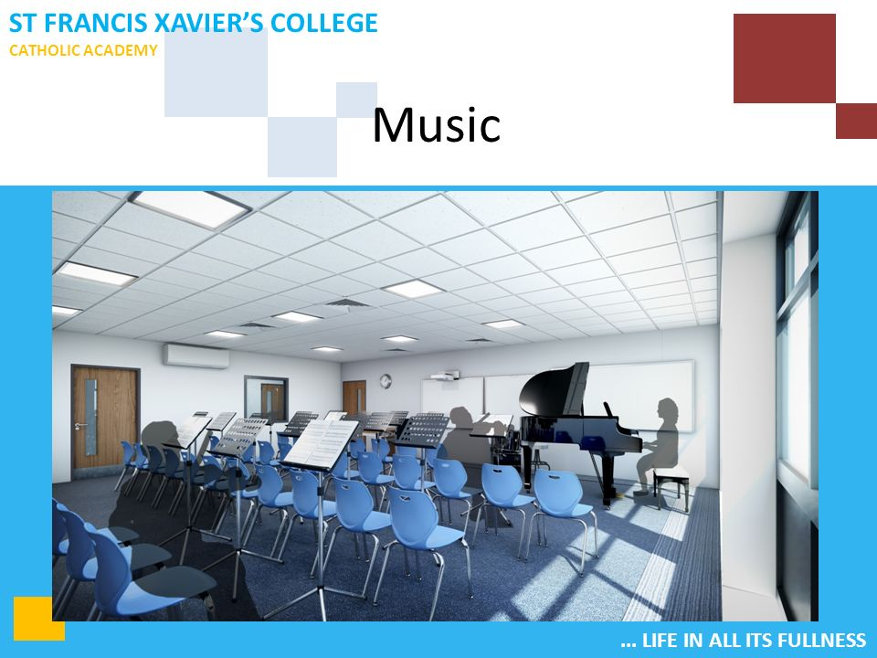 ... LIFE IN ALL ITS FULLNESS ST FRANCIS XAVIER'S COLLEGE CATHOLIC ACADEMY Music
