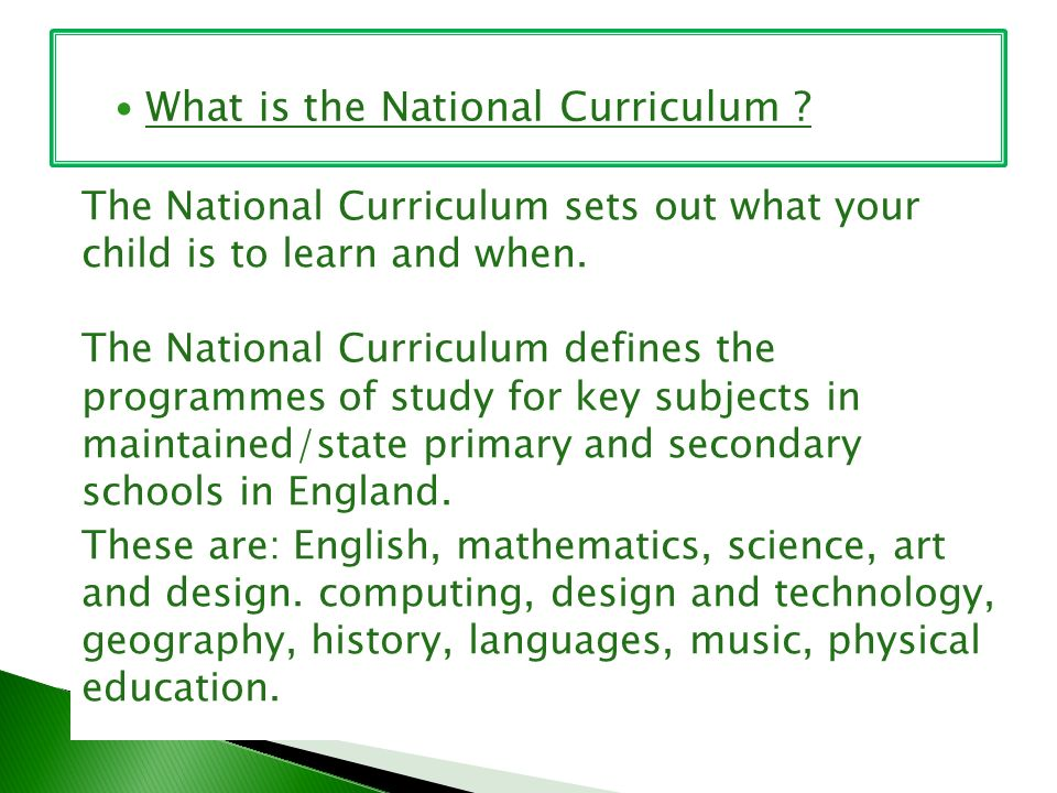 The National Curriculum sets out what your child is to learn and when.