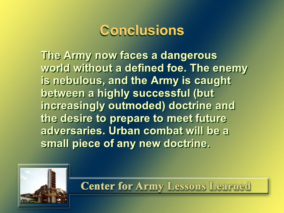 Conclusions The world in which the Army will fight in the 21st century is even more politically complex and dangerous than just a few years ago.