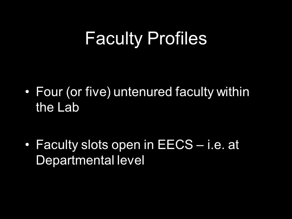 Faculty Profiles Four (or five) untenured faculty within the Lab Faculty slots open in EECS – i.e.