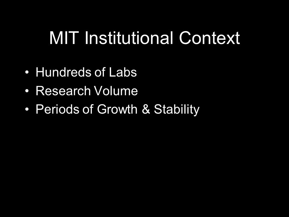 MIT Institutional Context Hundreds of Labs Research Volume Periods of Growth & Stability