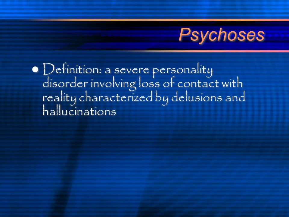 psychoses neuroses character disorders psychological literature 2 psychoses definition a severe personality disorder involving loss of contact reality characterized by delusions and hallucinations