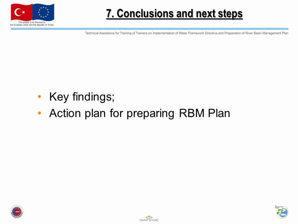 7. Conclusions and next steps Key findings; Action plan for preparing RBM Plan