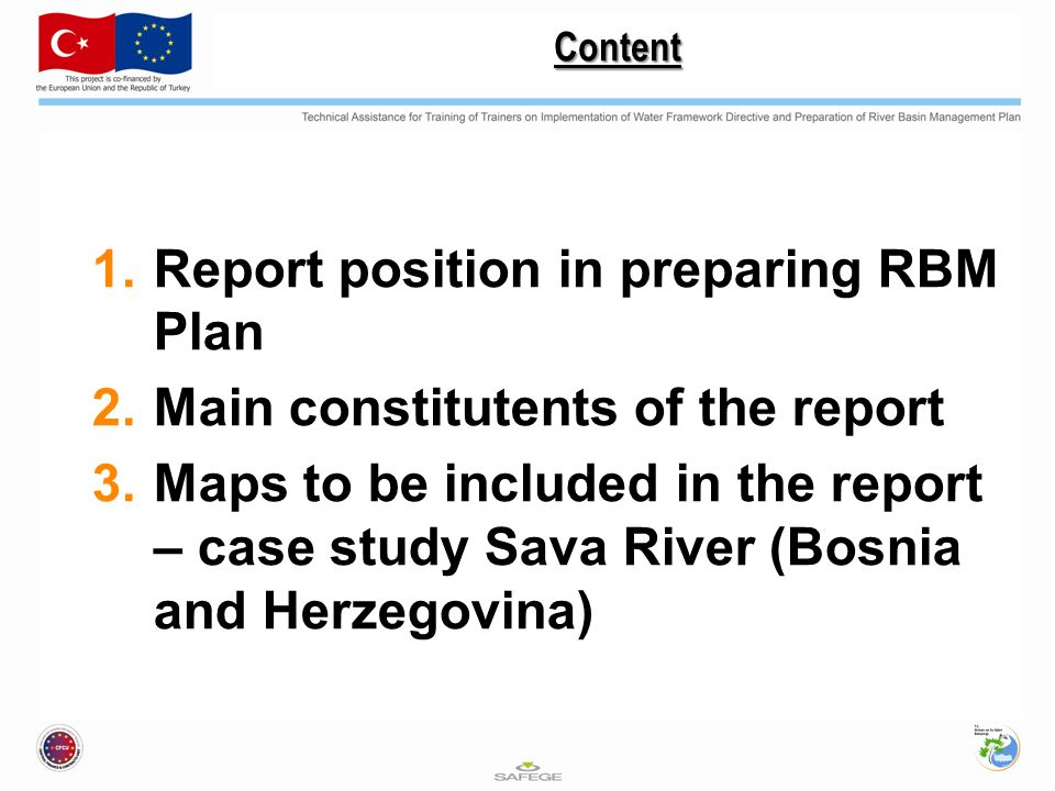 Content 1.Report position in preparing RBM Plan 2.Main constitutents of the report 3.Maps to be included in the report – case study Sava River (Bosnia and Herzegovina)
