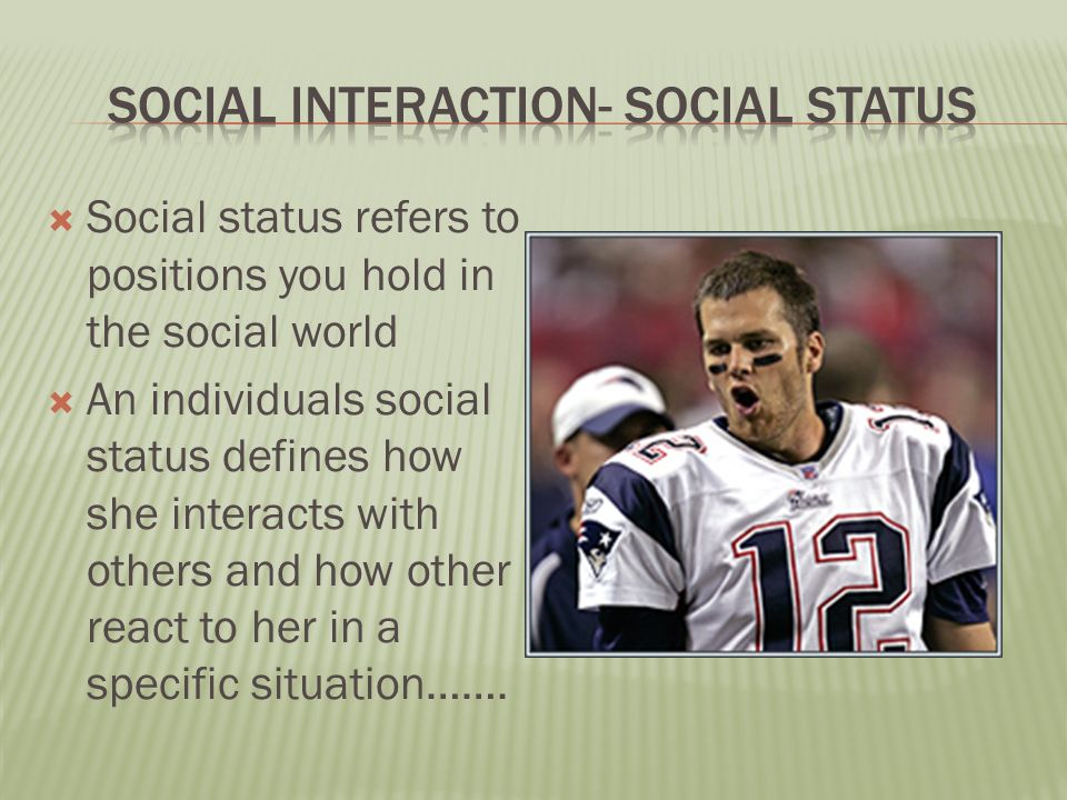  Social status refers to positions you hold in the social world  An individuals social status defines how she interacts with others and how other react to her in a specific situation…….