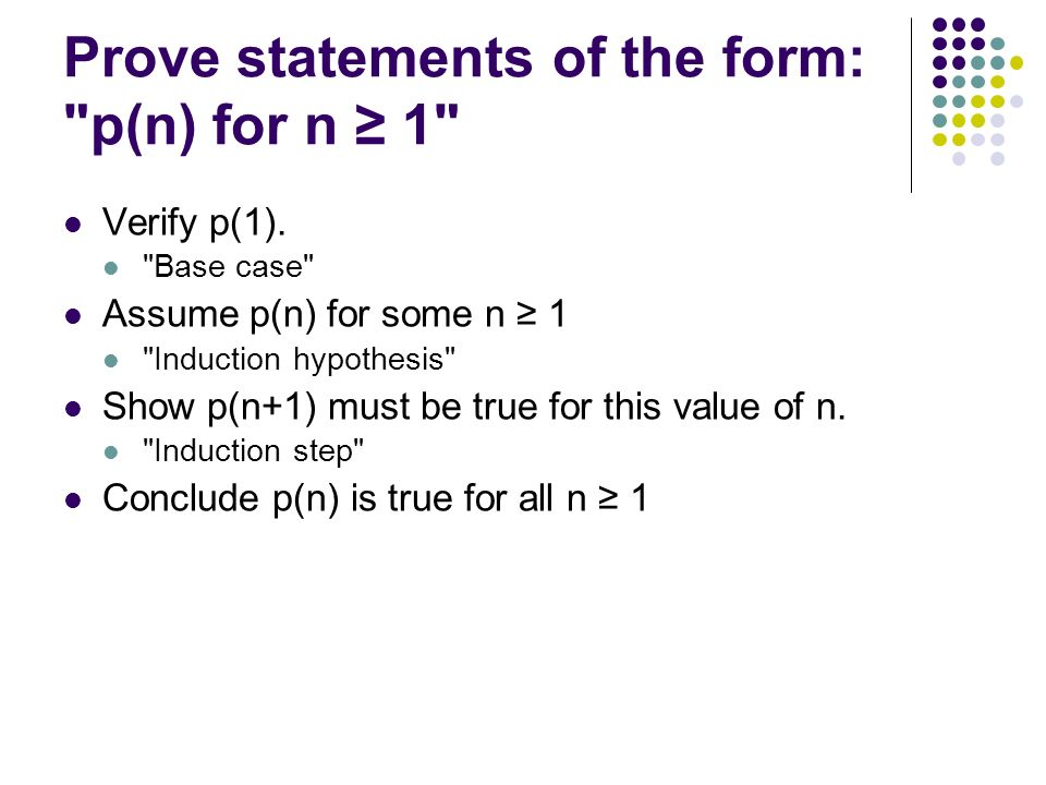 Prove statements of the form: p(n) for n ≥ 1 Verify p(1).