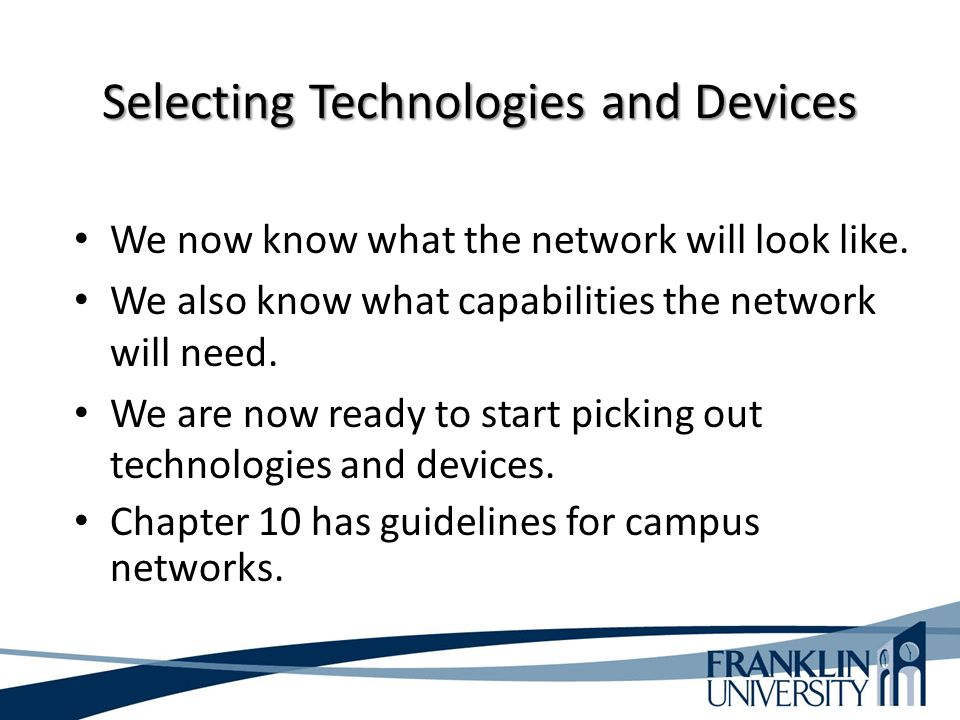 Selecting Technologies and Devices We now know what the network will look like.