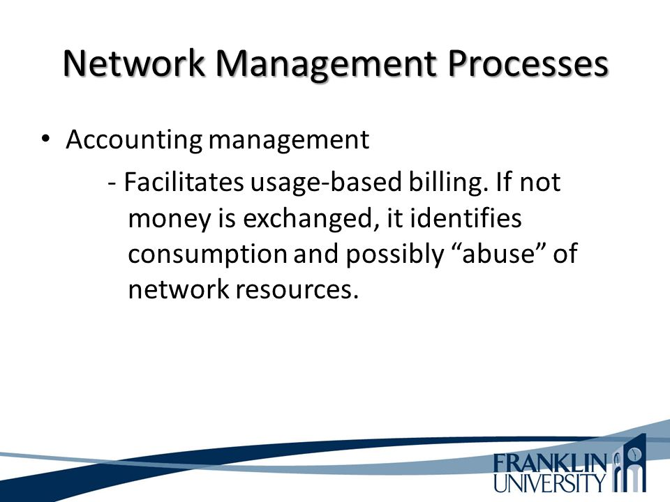 Network Management Processes Accounting management - Facilitates usage-based billing.