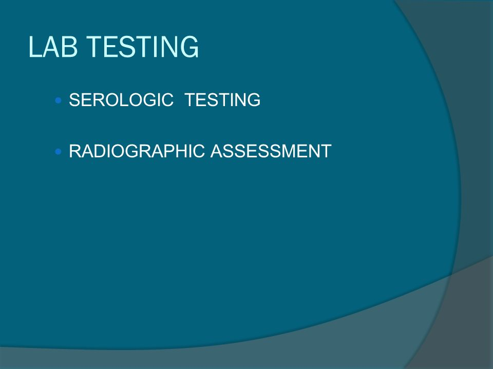 LAB TESTING SEROLOGIC TESTING RADIOGRAPHIC ASSESSMENT