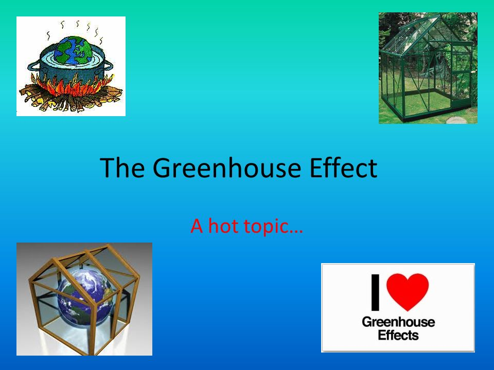 The Greenhouse Effect A hot topic…