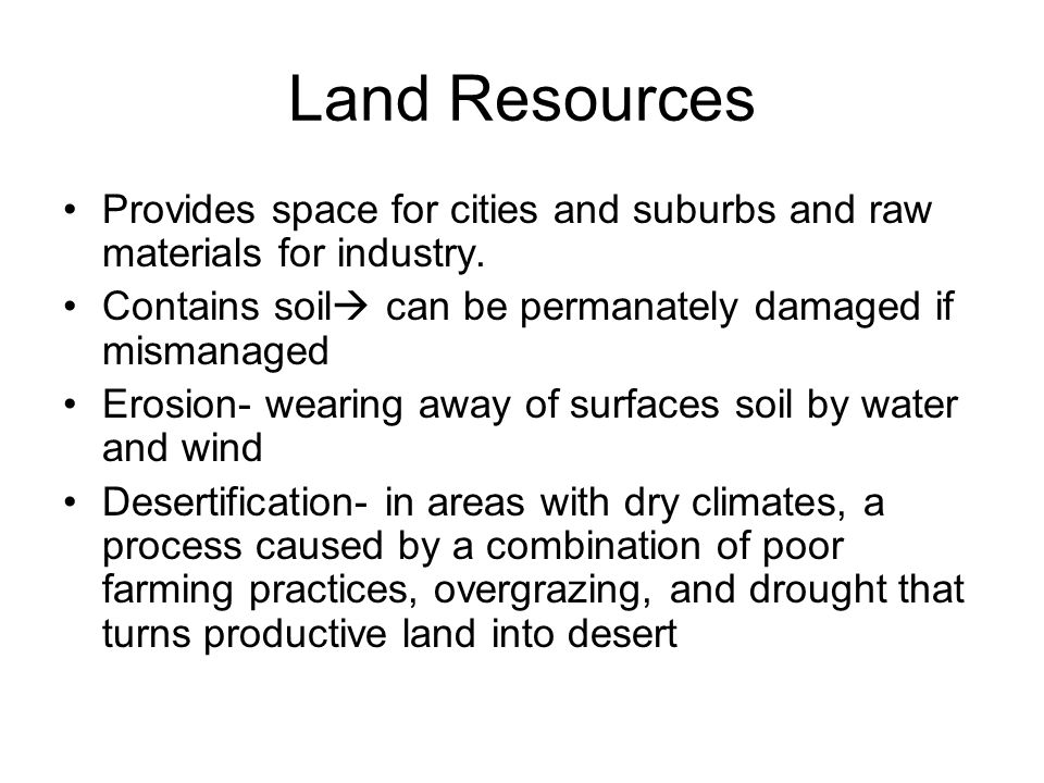Land Resources Provides space for cities and suburbs and raw materials for industry.