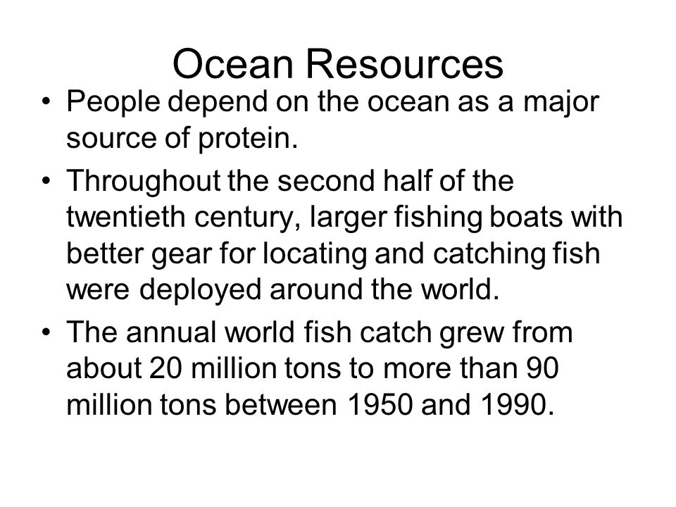 Ocean Resources People depend on the ocean as a major source of protein.