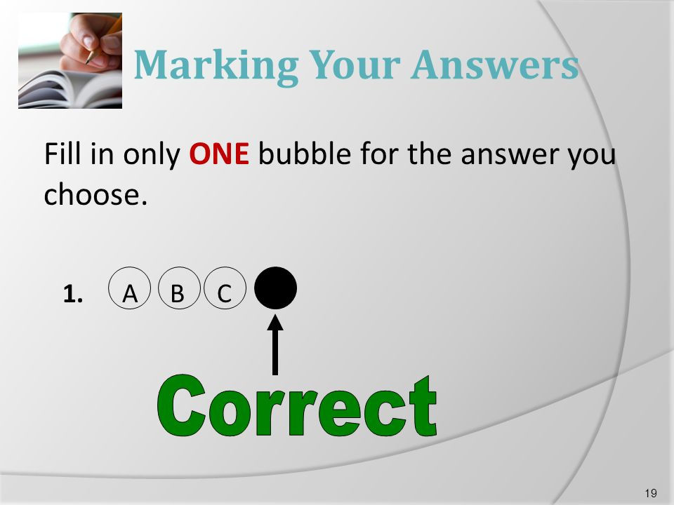 Marking Your Answers Fill in only ONE bubble for the answer you choose. 1. A B C D 19