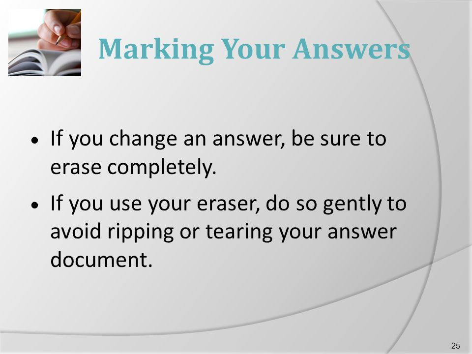 Marking Your Answers  If you change an answer, be sure to erase completely.