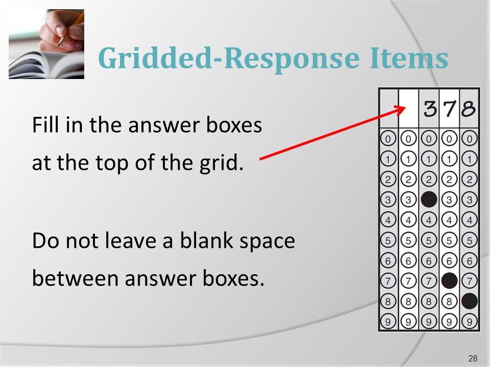 Gridded-Response Items Fill in the answer boxes at the top of the grid.