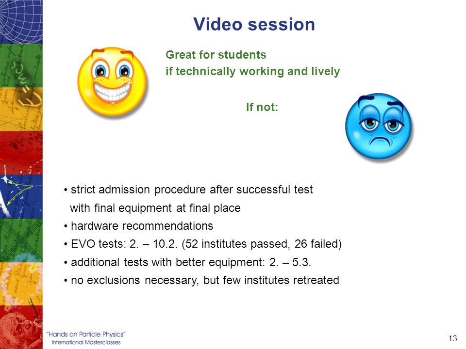 13 Video session Great for students if technically working and lively strict admission procedure after successful test with final equipment at final place hardware recommendations EVO tests: 2.
