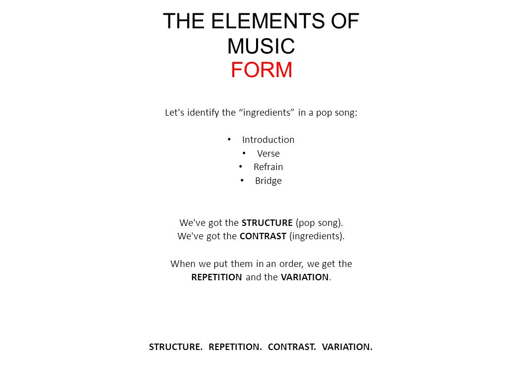 THE ELEMENTS OF MUSIC FORM FORM is the structure of a composition ...