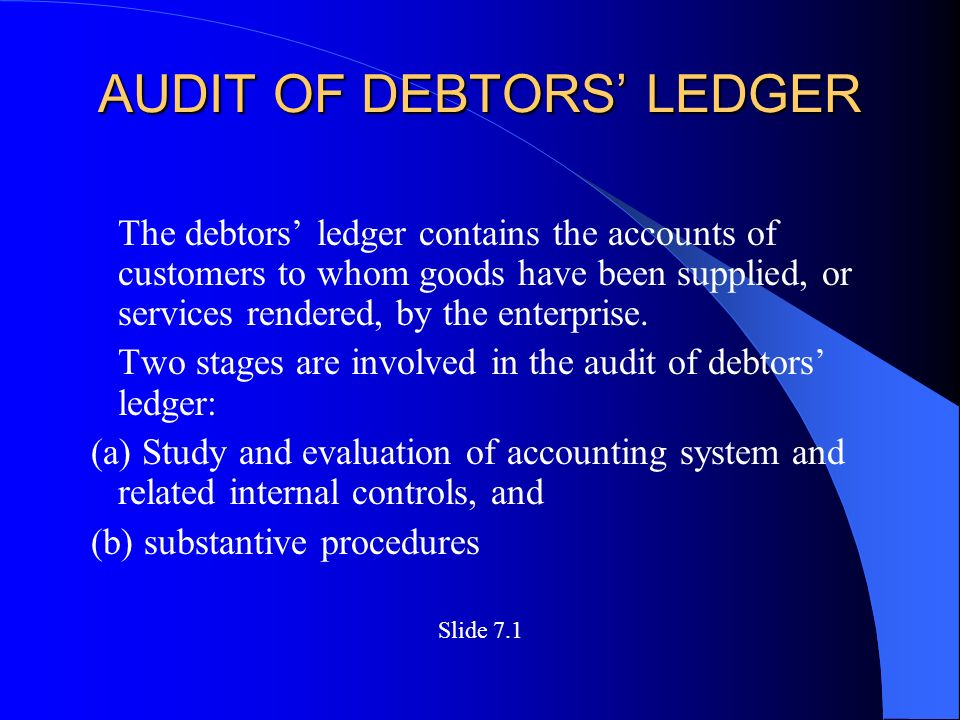 AUDIT OF DEBTORS' LEDGER The debtors' ledger contains the accounts of customers to whom goods have been supplied, or services rendered, by the enterprise.