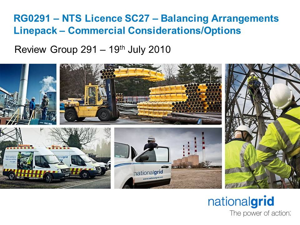 RG0291 – NTS Licence SC27 – Balancing Arrangements Linepack – Commercial Considerations/Options Review Group 291 – 19 th July 2010