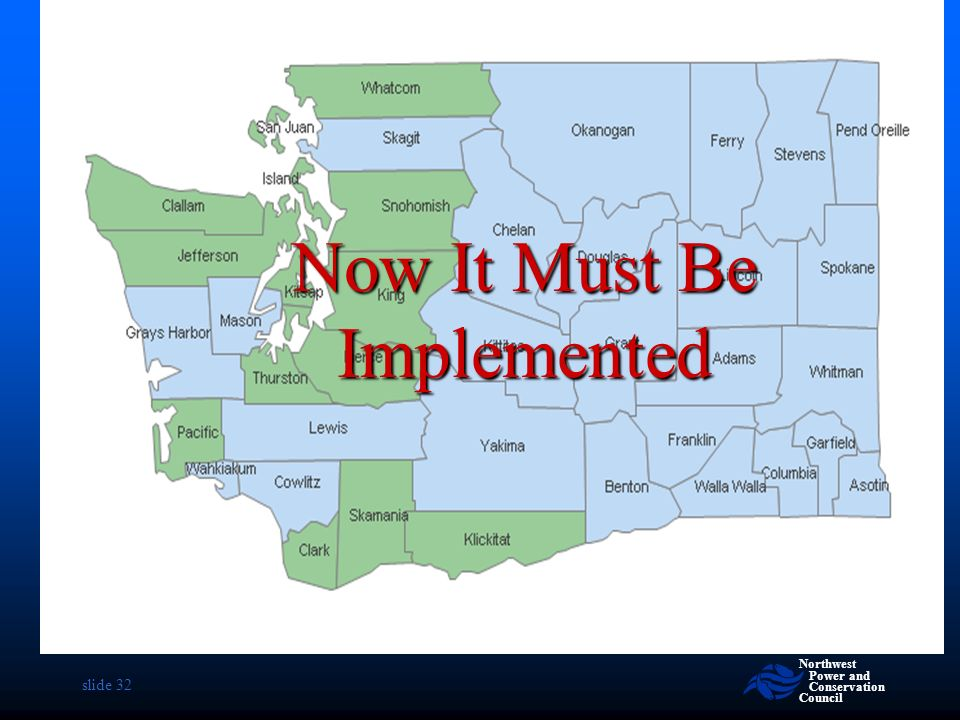 Northwest Power and Conservation Council slide 32 Now It Must Be Implemented