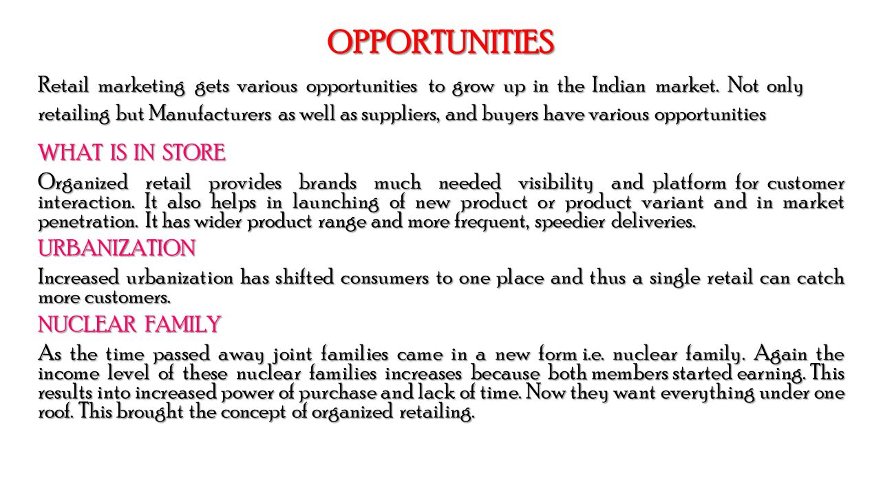 OPPORTUNITIES Retail marketing gets various opportunities to grow up in the Indian market.