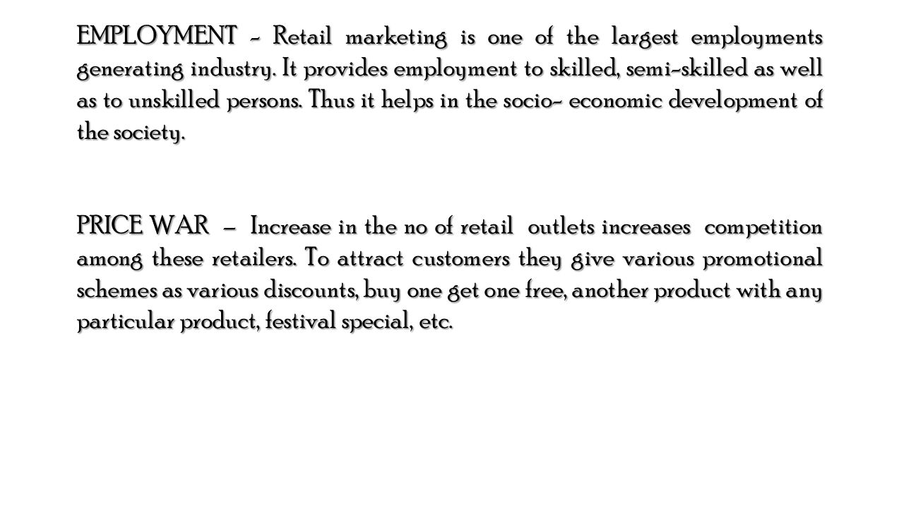 EMPLOYMENT - Retail marketing is one of the largest employments generating industry.