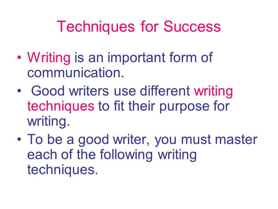 Writing is an important form of communication. good writers use different writing techniques to fit their purp?