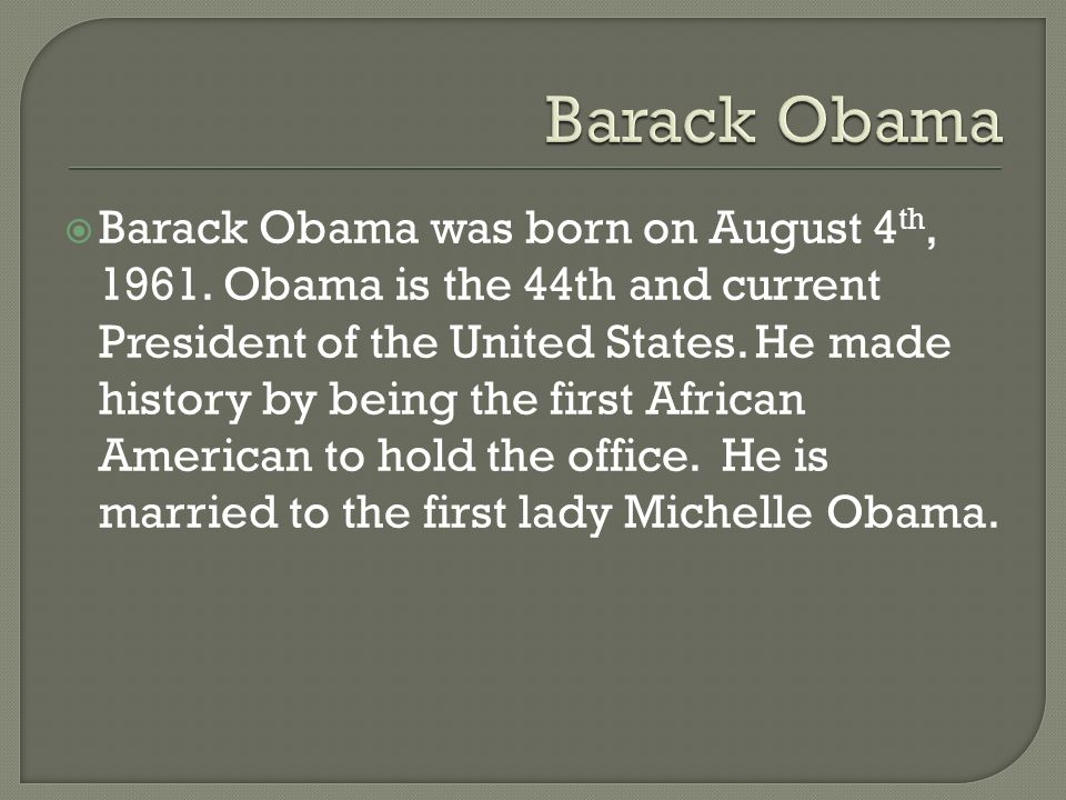  Barack Obama was born on August 4 th, 1961.