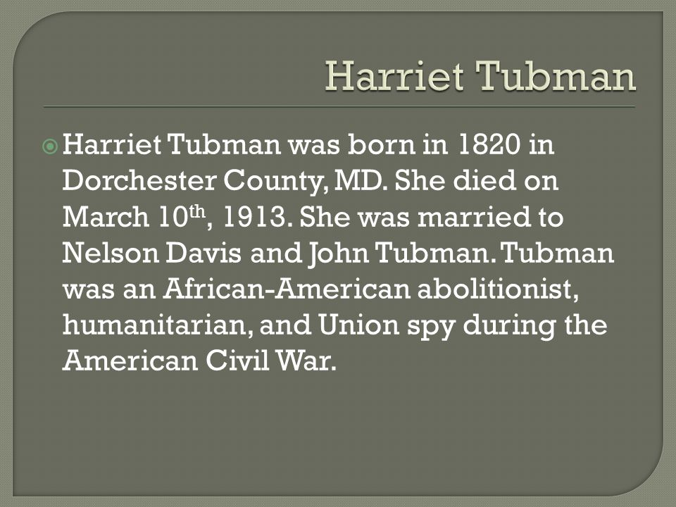  Harriet Tubman was born in 1820 in Dorchester County, MD.