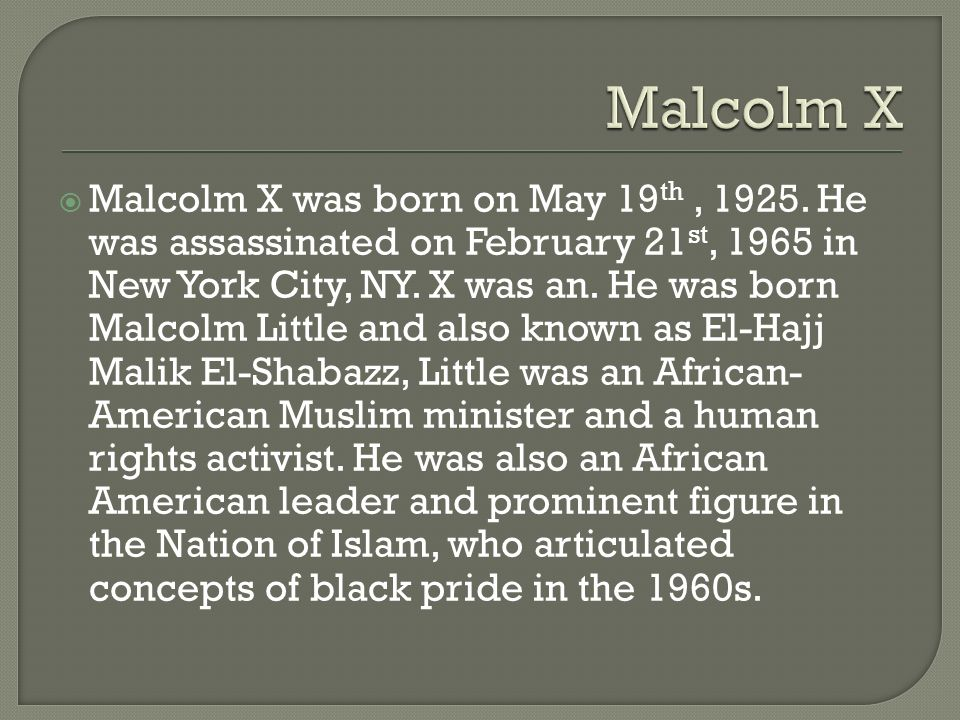  Malcolm X was born on May 19 th, 1925.