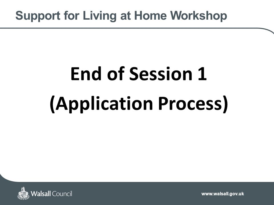 Support for Living at Home Workshop End of Session 1 (Application Process)