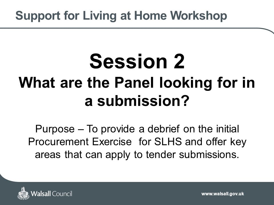 Support for Living at Home Workshop Session 2 What are the Panel looking for in a submission.