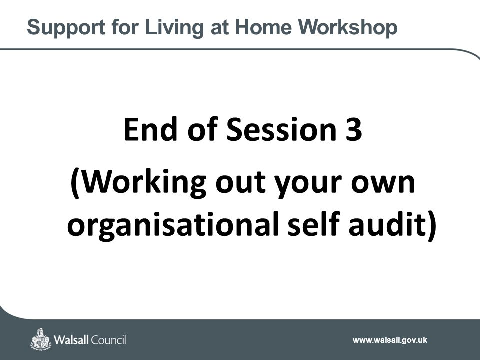 Support for Living at Home Workshop End of Session 3 (Working out your own organisational self audit)
