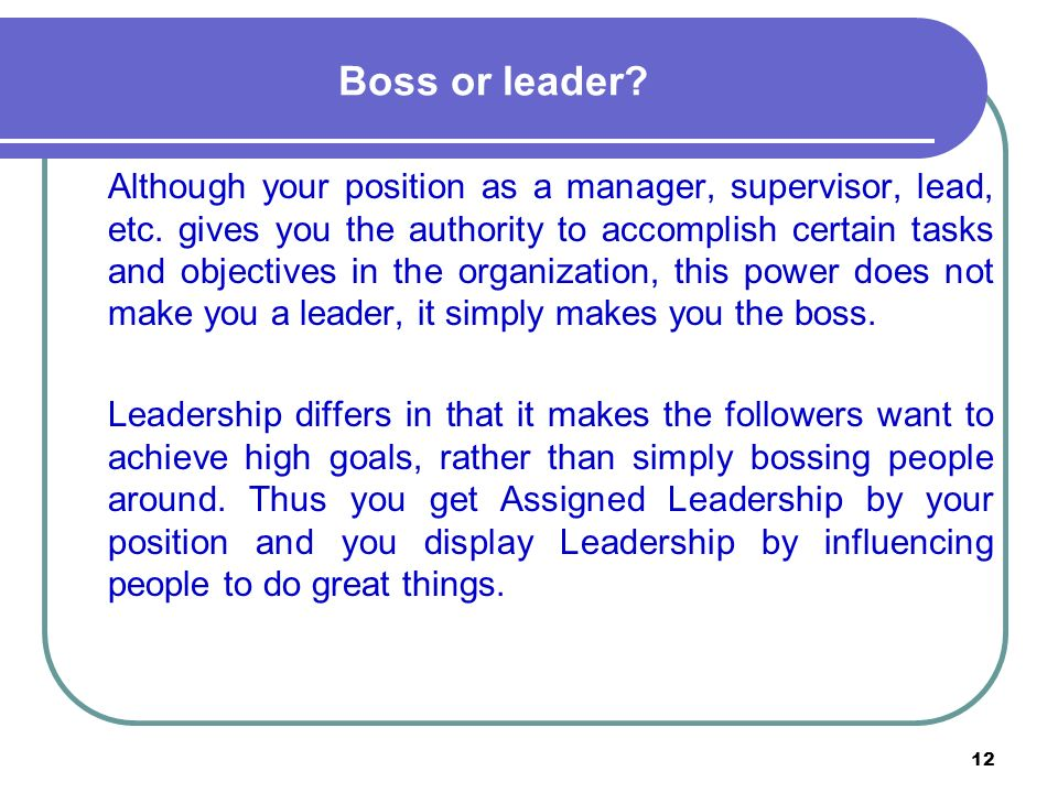 12 Boss or leader. Although your position as a manager, supervisor, lead, etc.