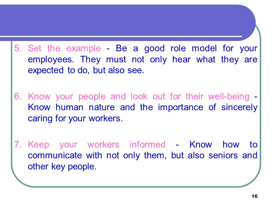 16 5.Set the example - Be a good role model for your employees.