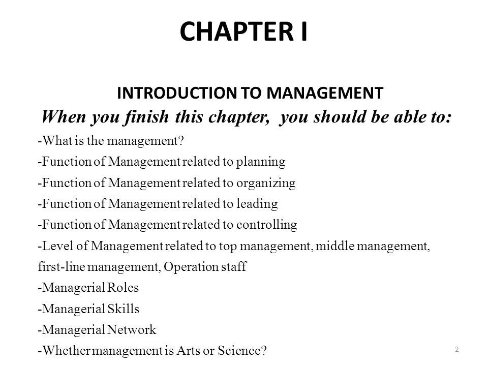 CHAPTER I INTRODUCTION TO MANAGEMENT When you finish this chapter, you should be able to: -What is the management.