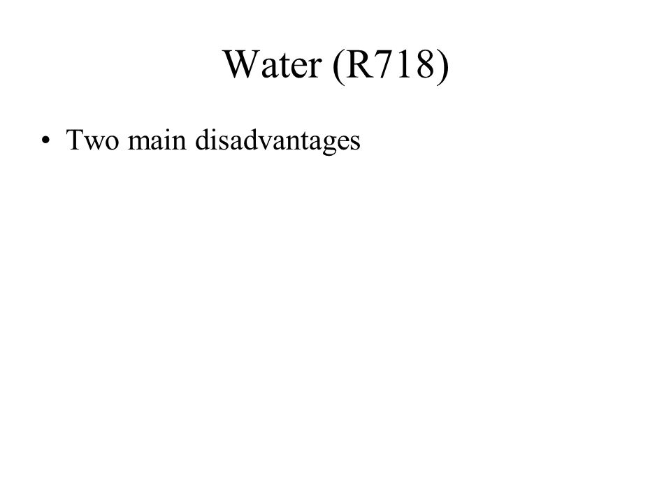 Water (R718) Two main disadvantages