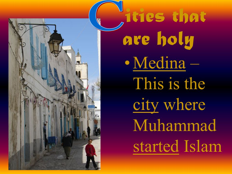 ities that are holy Medina – This is the city where Muhammad started Islam