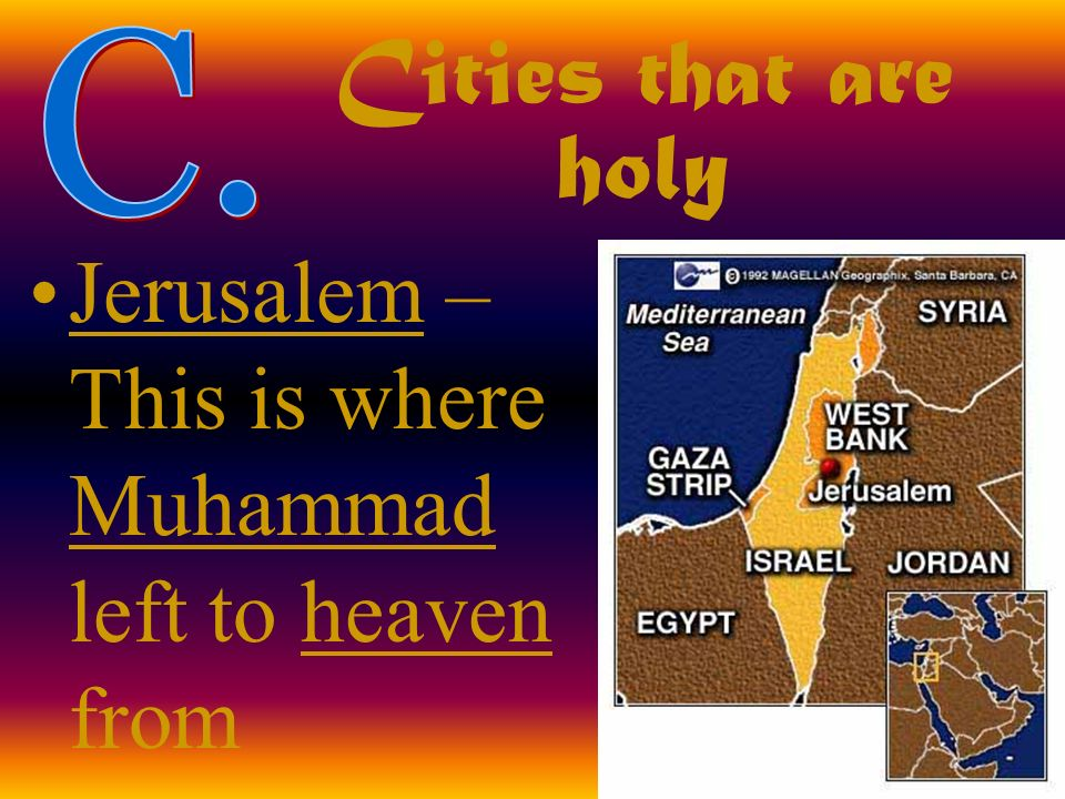 Cities that are holy Jerusalem – This is where Muhammad left to heaven from