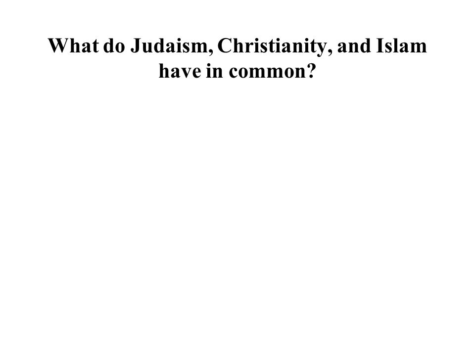 What do Judaism, Christianity, and Islam have in common