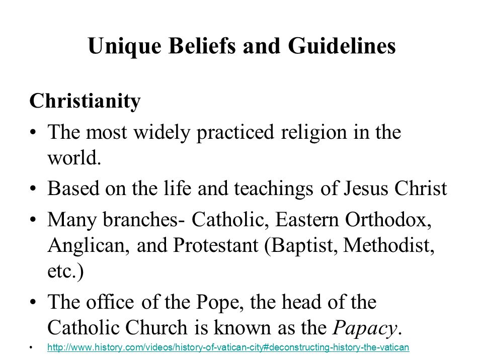 Unique Beliefs and Guidelines Christianity The most widely practiced religion in the world.