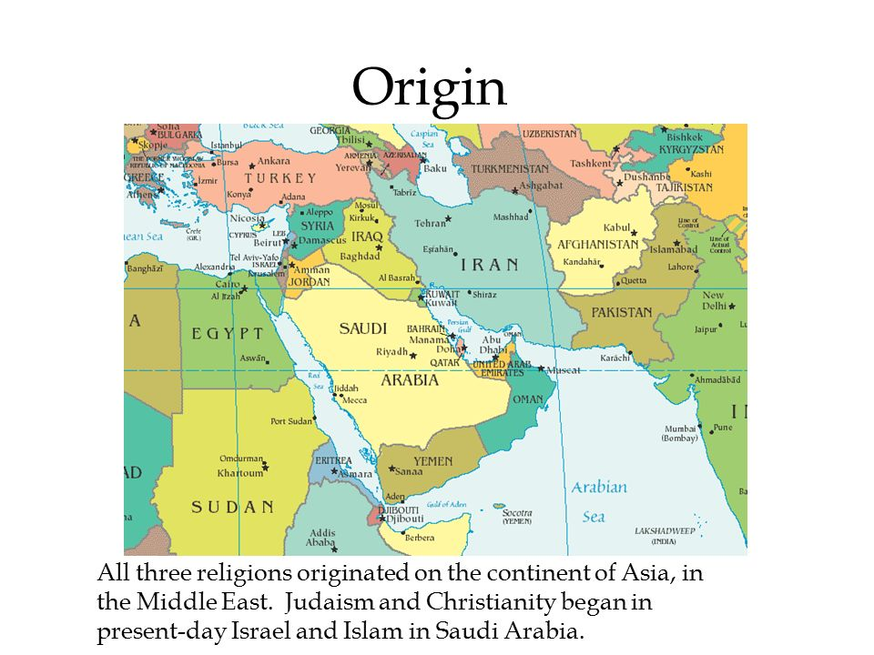 Origin All three religions originated on the continent of Asia, in the Middle East.