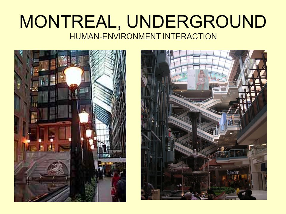 MONTREAL, UNDERGROUND HUMAN-ENVIRONMENT INTERACTION