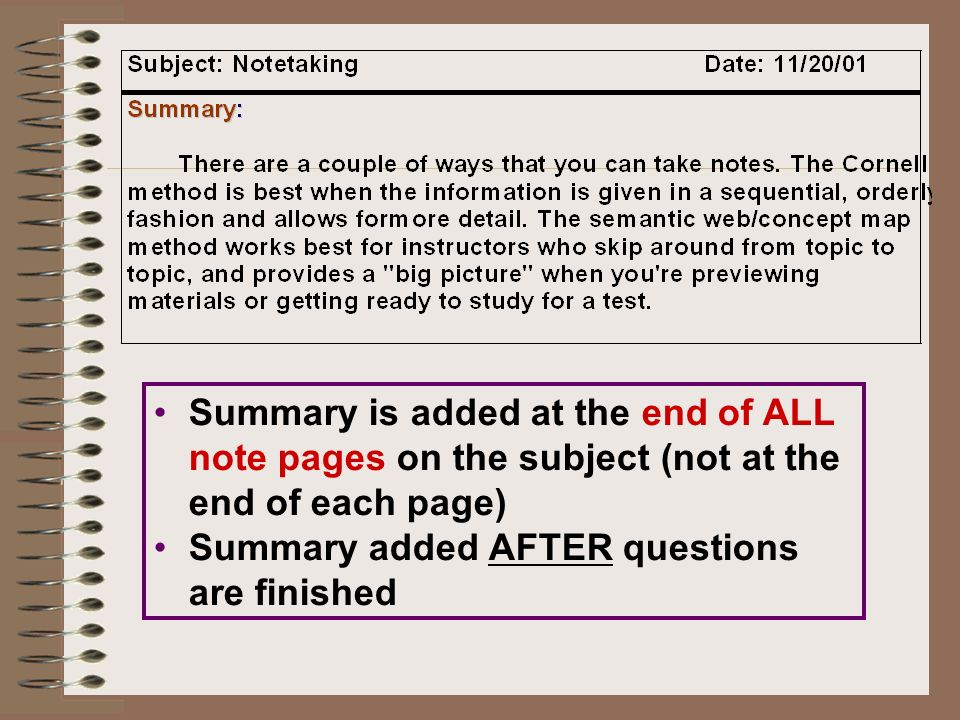 Summary is added at the end of ALL note pages on the subject (not at the end of each page) Summary added AFTER questions are finished