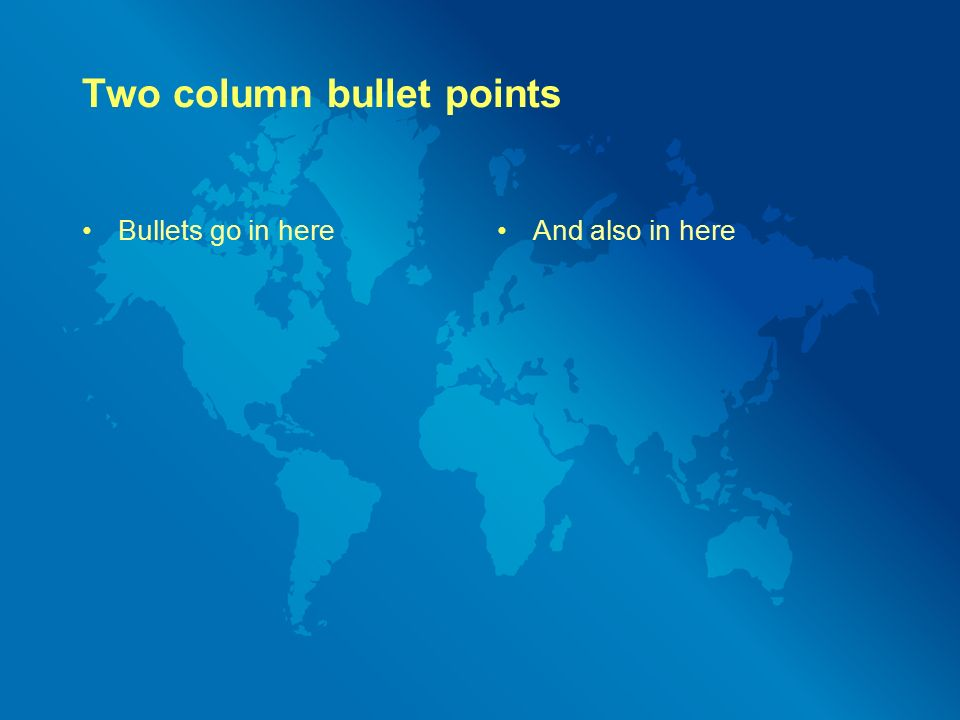 Two column bullet points Bullets go in hereAnd also in here